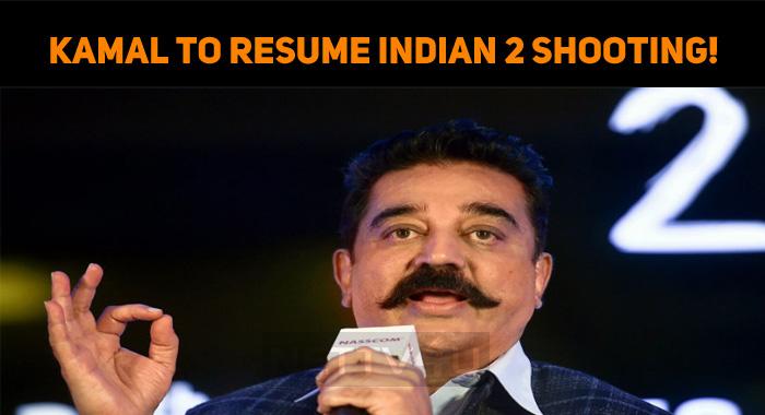 Kamal Haasan To Resume Indian 2 Shooting!