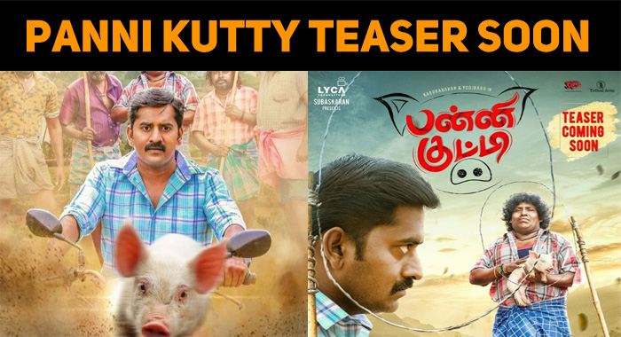 Panni Kutty Teaser To Be Out Soon!