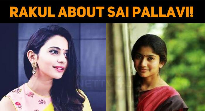 Rakul Slammed The Rumors About Sai Pallavi!