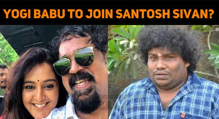 Yogi Babu To Join Santosh Sivan?