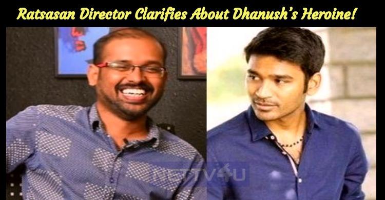 Ratsasan Director Clarifies About Dhanush's Heroine!
