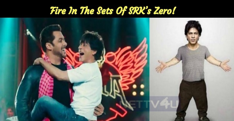 Fire In The Sets Of SRK's Zero!