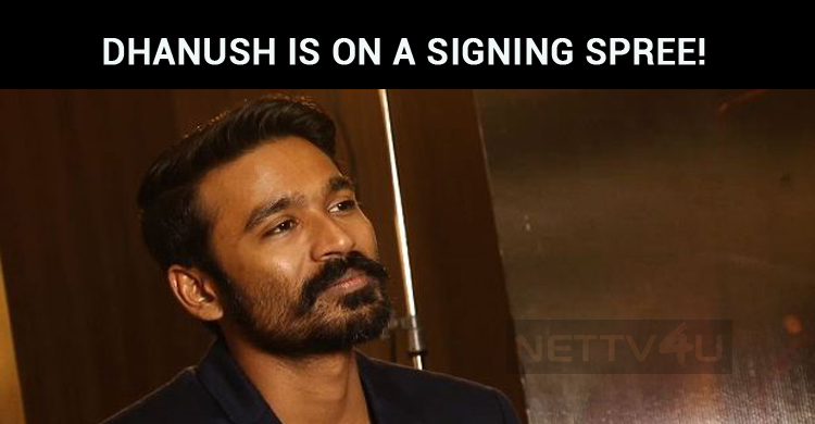 Dhanush Is On A Signing Spree!