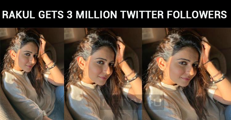 Rakul Preet Singh Gets 3 Million Twitter Followers!