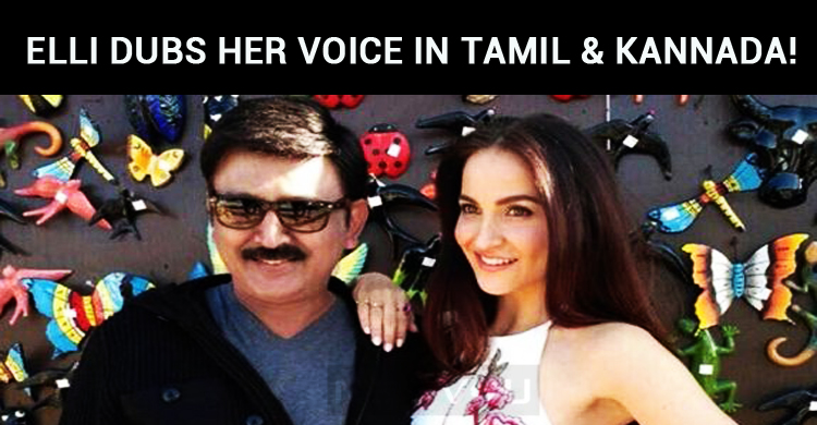 Elli Avram Dubs Her Voice In Tamil And Kannada!..