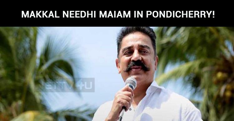 Kamal To Launch Makkal Needhi Maiam In Pondicherry!