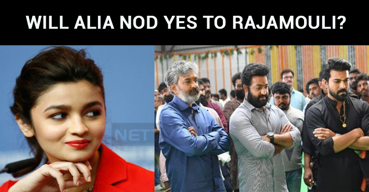 Will Alia Nod Yes To Rajamouli?