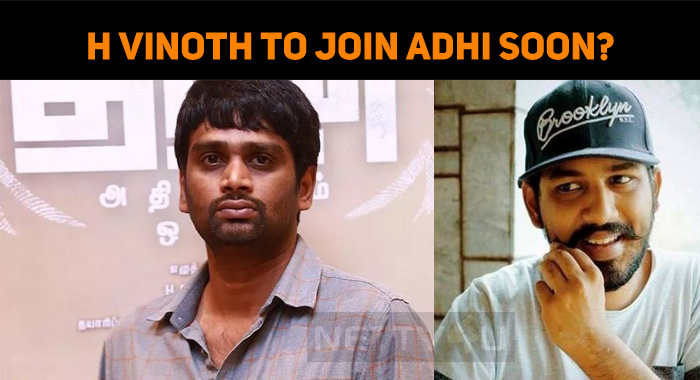 H Vinoth To Join Adhi Soon?