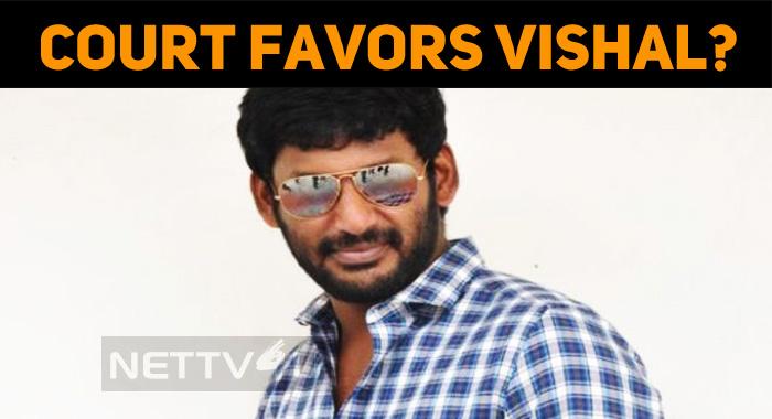 Court Favors Vishal?