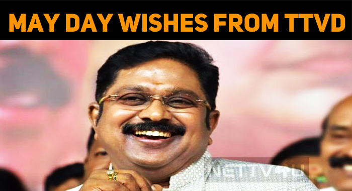 TTV Dhinakaran's May Day Wishes!