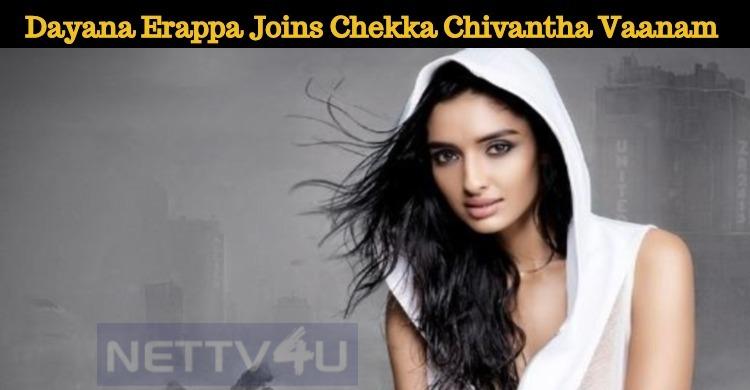 Dayana Erappa Joins Chekka Chivantha Vaanam Team!