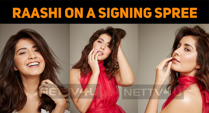 Raashi Khanna On A Signing Spree!