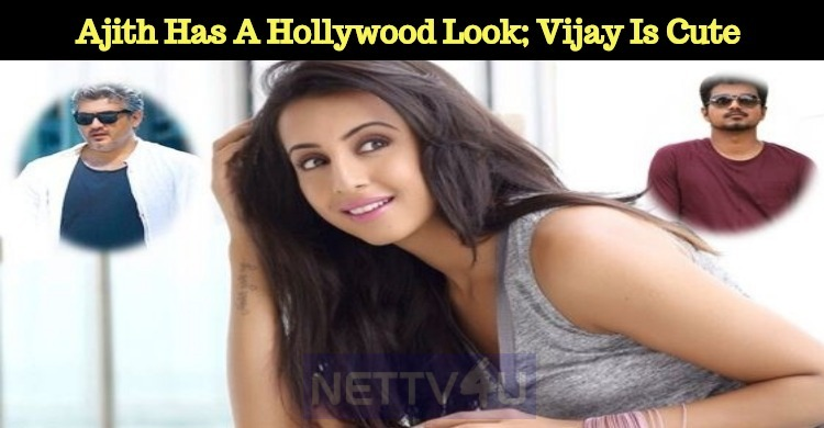 Ajith Has A Hollywood Look; Vijay Is Cute – Sanjjanaa Galrani