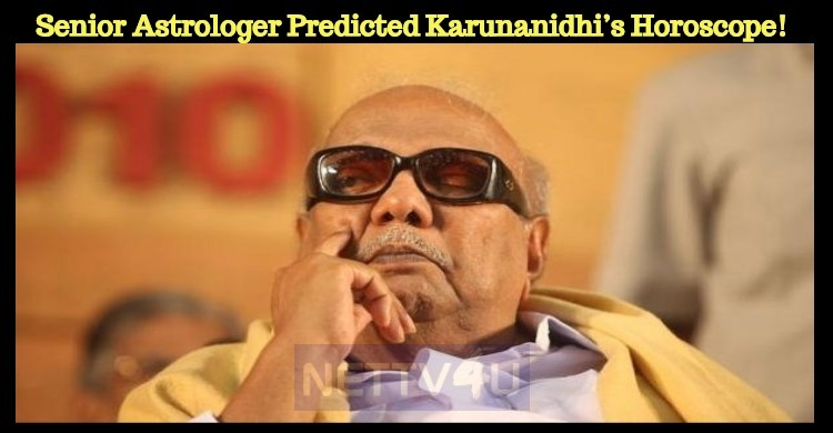 Senior Astrologer Predicted Karunanidhi's Horoscope!