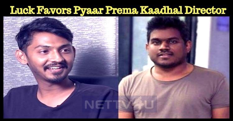 Luck Favours Pyaar Prema Kaadhal Director Elan!..