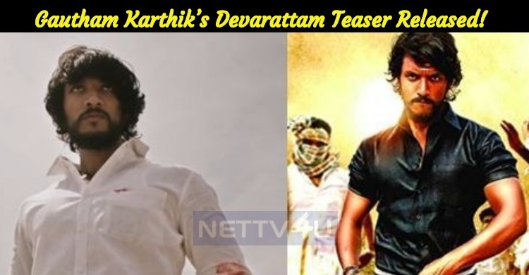 Gautham Karthik's Power Packed Devarattam Tease..