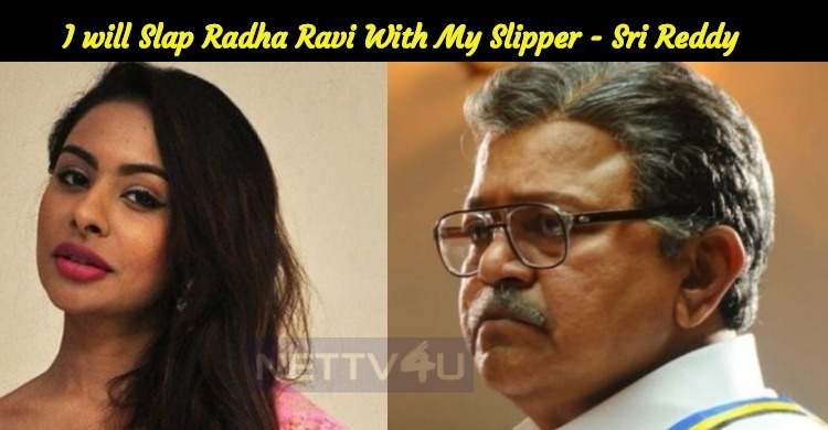 I Will Slap Radha Ravi With My Slipper - Sri Reddy Storm Started Once Again!