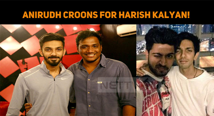 Anirudh Croons Once Again For Harish Kalyan!
