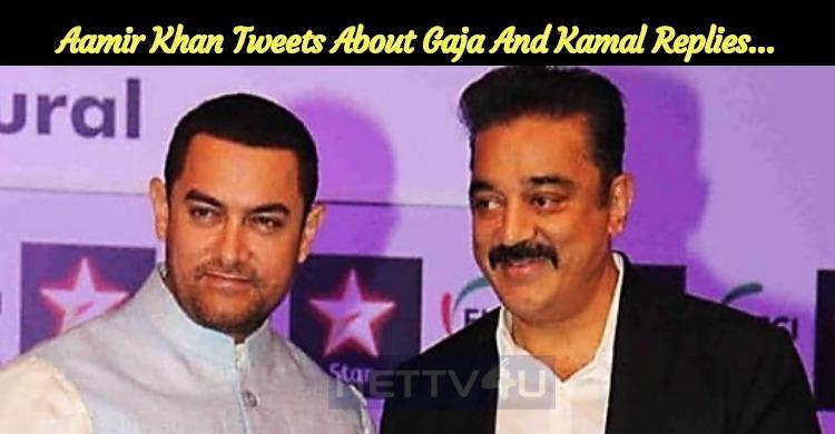 Aamir Khan Tweets About Gaja And Kamal Replies…..