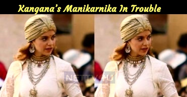 Oh No! Kangana's Manikarnika In Trouble, Once Again!