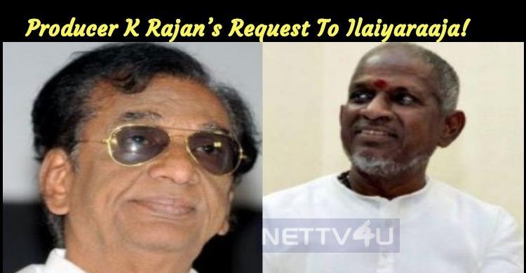 Producer K Rajan's Request To Ilaiyaraaja!
