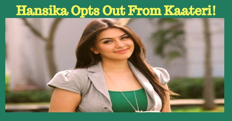 Hansika Opts Out From Kaateri!