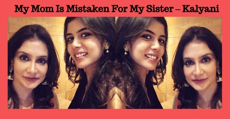 My Mom Is Mistaken For My Sister – Kalyani