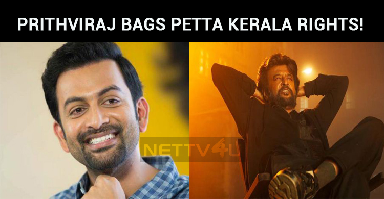 Prithviraj Bags Petta Kerala Rights!