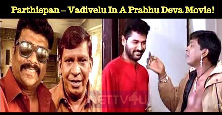 Parthiepan – Vadivelu Combo In A Prabhu Deva Movie!