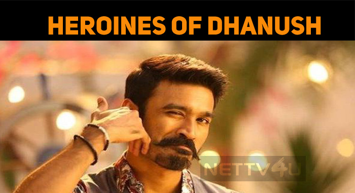 Are They The Heroines Of Dhanush?