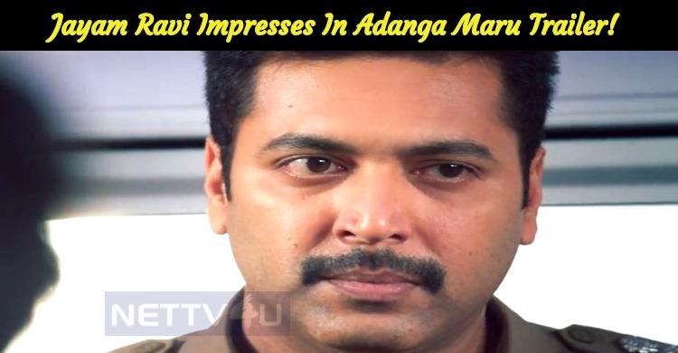 Jayam Ravi Impresses In Adanga Maru Trailer!