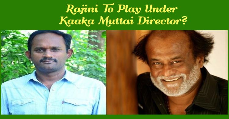 Rajini To Play Under Kaaka Muttai Director?