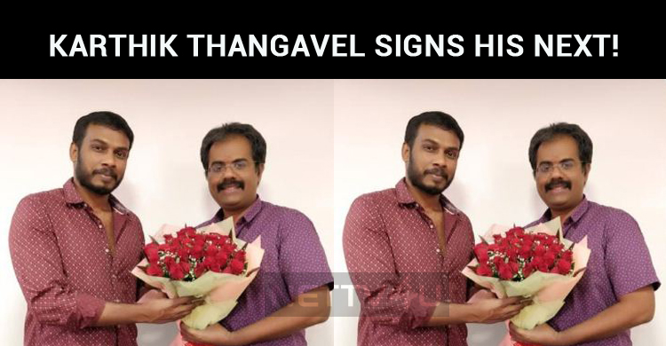 Adanga Maru Director Karthik Thangavel Signs His Next!