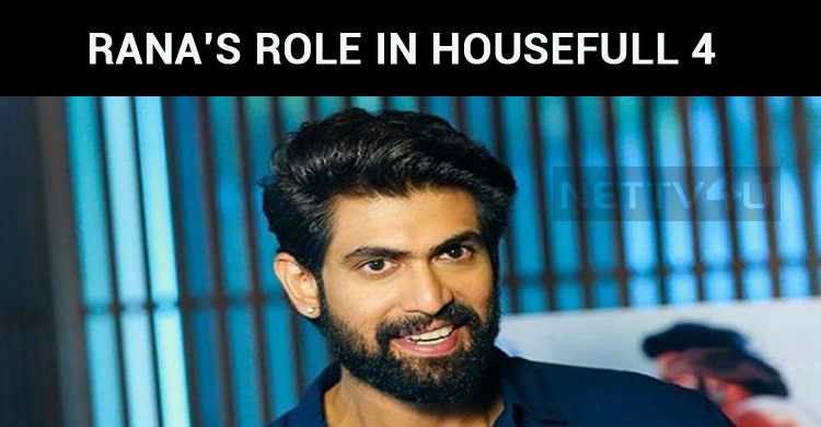 Rana's Role In Housefull 4 Is Out!