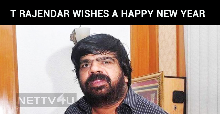T Rajendar Wishes A Happy New Year With His Tamil Poem!