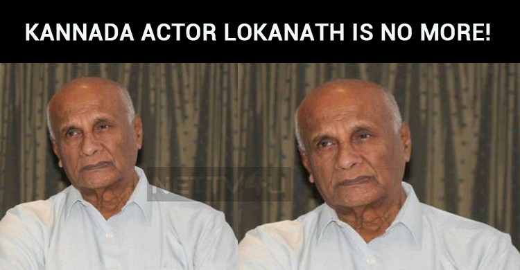 Veteran Kannada Actor Lokanath Is No More!