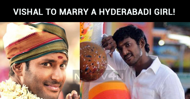 Vishal To Marry A Hyderabadi Girl!