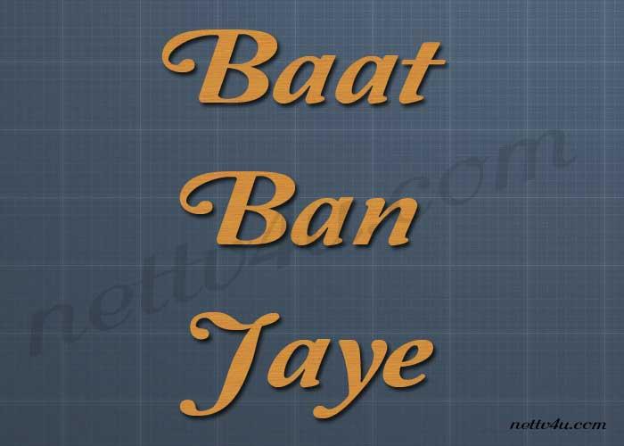 Hindi Tv Serials Baat Ban Jaye  Nettv4u