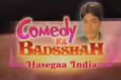 Comedy Ka Badsshah Hasega India