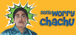 Dont Worry Chachu