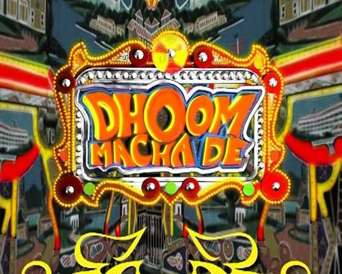 Dhoom Macha De
