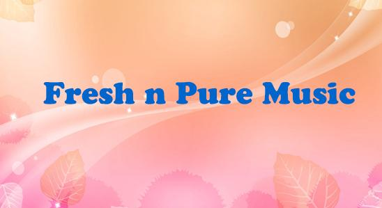 Fresh N Pure Music