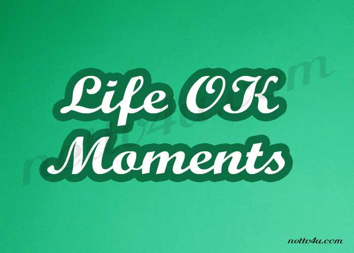 Life OK Moments