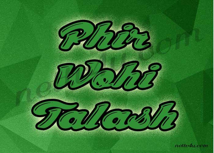 Phir Wohi Talash