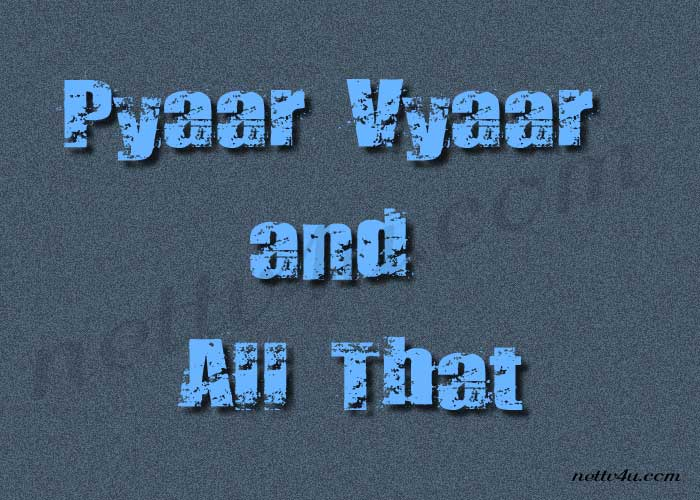 Pyaar Vyaar And All That