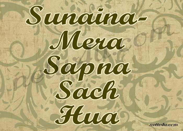 Sunaina Mera Sapna Sach Hua