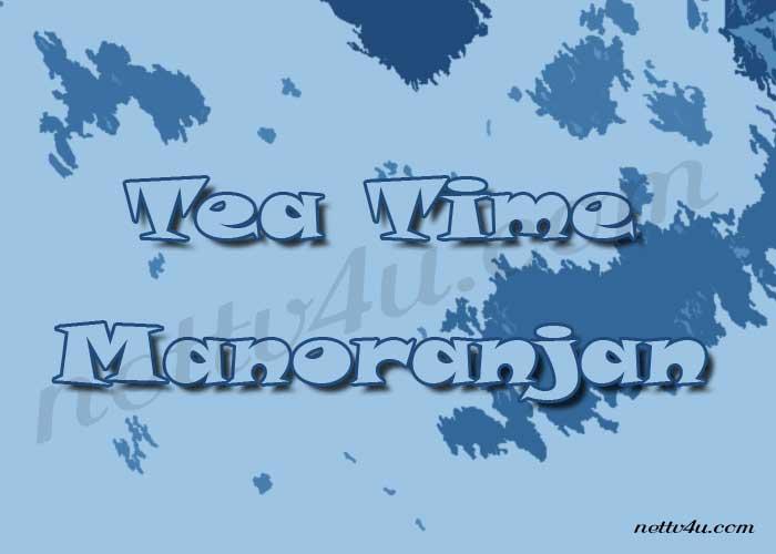 Tea Time Manoranjan